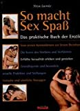 So macht Sex Spaß - das praktische Buch der Erotik - Nitya Lacroix