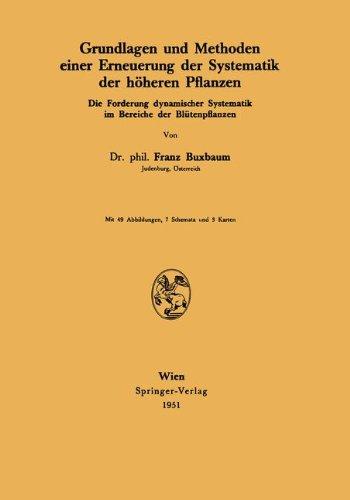 Grundlagen und Methoden einer Erneuerung der Systematik der höheren Pflanzen: Die Forderung Dynamischer Systematik Im Bereiche Der Blütenpflanzen