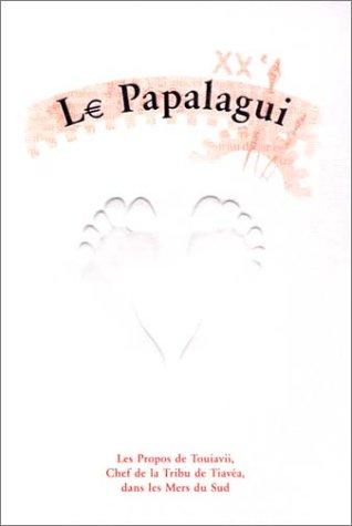 Le Papalagui : Les Propos de Touiavii, Chef de la Tribu de Tiavéa, dans les Mers du Sud par Touiavii