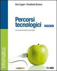Percorsi tecnologici. Informatica. Ediz. blu. Con espansione online. Per la Scuola media. Con CD-ROM
