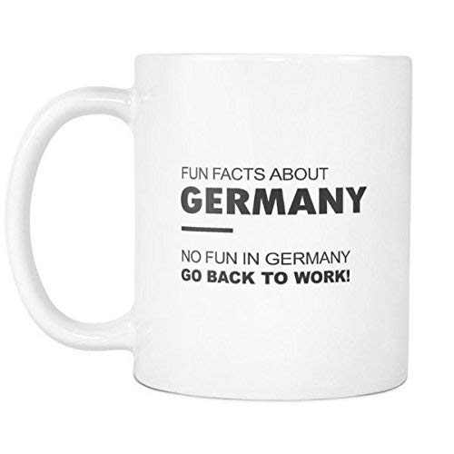 Fun Facts About Germany - No Fun In Germany Go Back To Work! - Coffee Cup Mug 11 OZ (Zu Fun Facts Halloween)