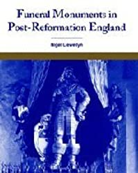Funeral Monuments in Post-Reformation England by Nigel Llewellyn (2001-02-22)