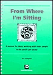From Where I'm Sitting: A Manual for Those Working with Older People in the Social Care Sector