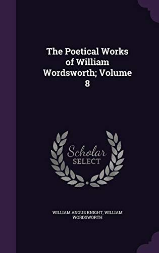 The Poetical Works of William Wordsworth; Volume 8