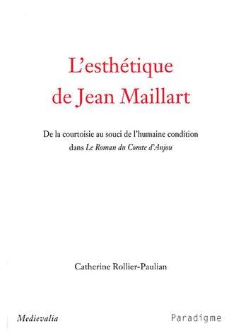 L'esthétique de Jean Maillart : De la courtoisie au souci de l'humaine condition dans Le Roman du Comte d'Anjou par Catherine Rollier-Paulian