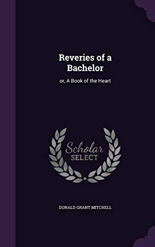 Reveries of a Bachelor: or, A Book of the Heart - 9781356149995