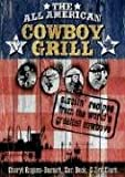 The All-American Cowboy Grill: Sizzlin Recipes from the Worlds Greatest Cowboys
