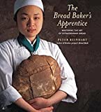 The Bread Baker's Apprentice: Mastering the Art of Extraordinary Bread [Hardcover]