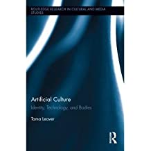 [( Artificial Culture: Identity, Technology, and Bodies )] [by: Tama Leaver] [Jan-2012]