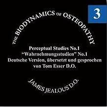 Biodynamische Osteopathie - Wahrnehmungsstudien Nr. 1: Original von James S. Jealous, D.O. Deutsche Fassung