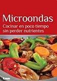 Microondas: Cocinar En Poco Tiempo Sin Perder Nutrientes