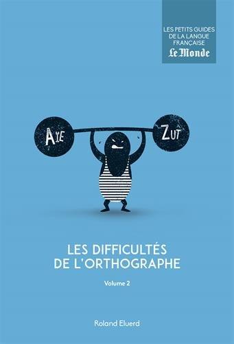 Les difficultés de l'orthographe : Volume 2