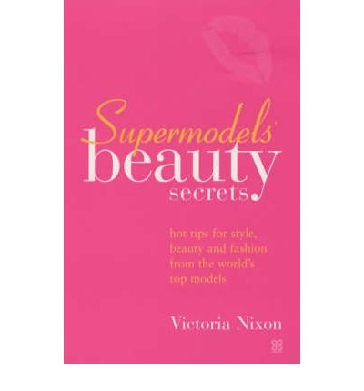 [(Supermodel's Beauty Secrets: Hot Tips for Style, Beauty and Fashion from the World's Top Models)] [Author: Victoria Nixon] published on (May, 2004)