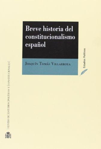 BREVE HISTORIA DEL CONSTITUCIONALISMO ESPAÑOL por JOAQUIN TOMÁS VILLARROYA