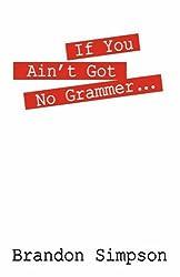 If You Ain't Got No Grammer...