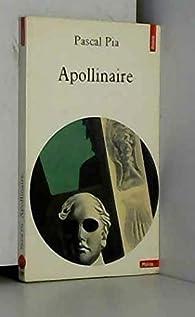 Ecrivains De Toujours : Apollinaire par Pascal Pia