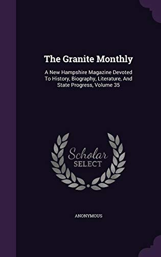 The Granite Monthly: A New Hampshire Magazine Devoted To History, Biography, Literature, And State Progress, Volume 35