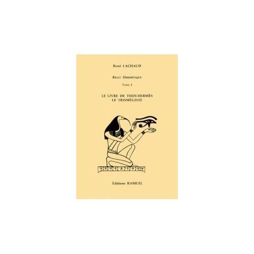 Récit hermétique, tome 1 : Le livre de Thot-Hermès le trismégiste
