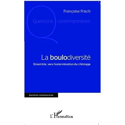 La boulodiversité: Ensemble, vers l'extermination du chômage (Questions contemporaines)