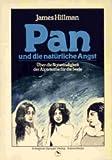 Pan und die natürliche Angst - Über die Notwendigkeit der Alpträume für die Seele - James Hillman