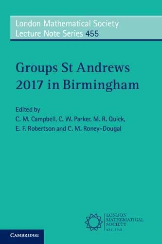 Groups St Andrews 2017 in Birmingham (London Mathematical Society Lecture Note Series Book 455) (English Edition)