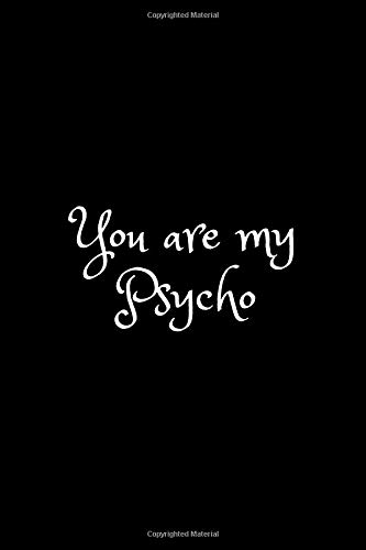 You are my Psycho.: Funny Notebook, Sarcastic gift for Friend, Black Humor Journal, Diary (112 Pages, Lined, 6 x 9) (pinky_sunglasses, Band 1)