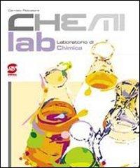 Chemilab. Laboratorio di chimica. Per le Scuole superiori