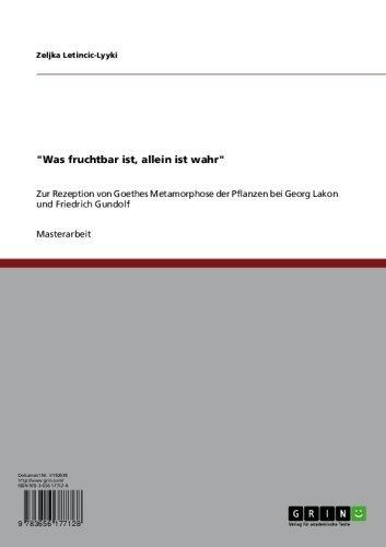 Was fruchtbar ist, allein ist wahr: Zur Rezeption von Goethes Metamorphose der Pflanzen bei Georg Lakon und Friedrich Gundolf