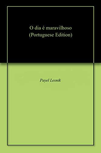 O dia é maravilhoso (Portuguese Edition) por Payel  Lesnik