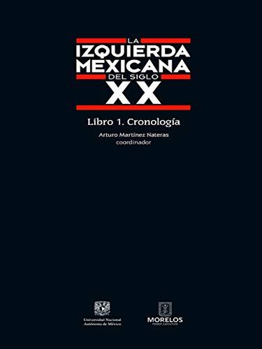 La izquierda mexicana del siglo XX: Libro 1. Cronología