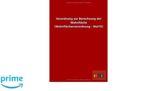 Verordnung Zur Berechnung Der Wohnfläche Wohnflächenverordnung   WoFlV:  Amazon.de: Bücher
