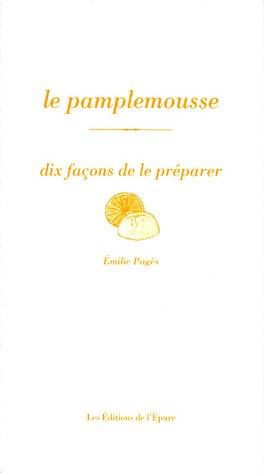 Le pamplemousse : Dix façons de le préparer par Emilie Pagès