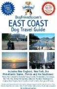 DogFriendly.com's East Coast Dog Travel Guide: Premier Edition 6,000+ Dog-Friendly Places!