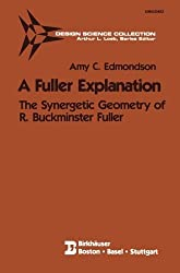 A Fuller Explanation: The Synergetic Geometry of R. Buckminster Fuller (Design Science Collection) by Amy C. Edmondson (1986-01-01)