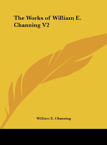 The Works of William E. Channing V2