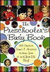 The Preschooler's Busy Book : 365 Creative Games & Activities to Keep Your 3-...