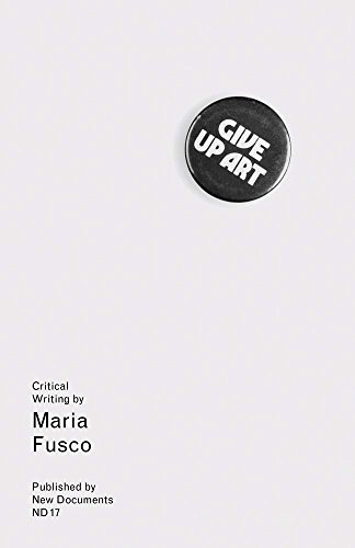 Give Up Art: Collected Writings (2005-15) por Maria Fusco