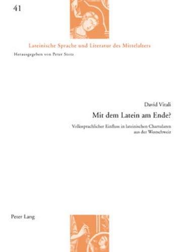 Mit dem Latein am Ende?: Volkssprachlicher Einfluss in lateinischen Chartularen aus der Westschweiz (Lateinische Sprache und Literatur des Mittelalters, Band 41)