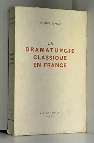 La Dramaturgie classique en France par Jacques Scherer