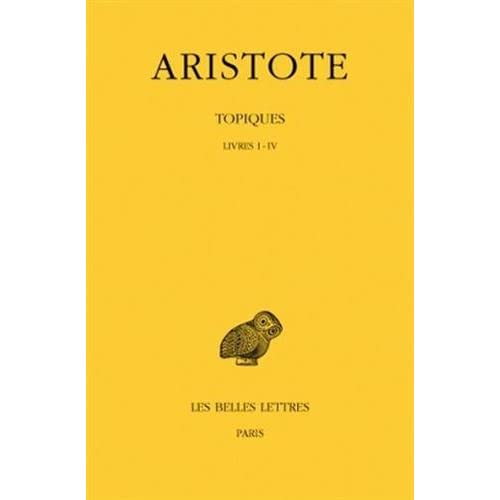 Aristote. Topiques, tome I : Livres I-IV
