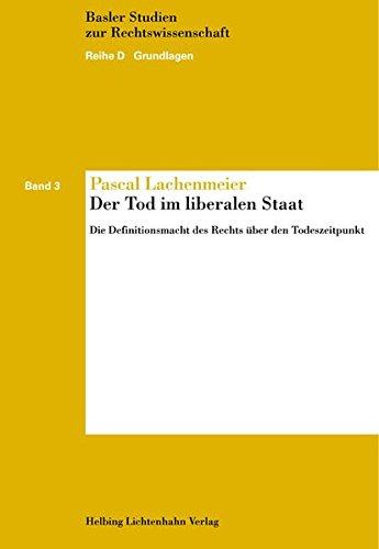 Der Tod im liberalen Staat: Die Definitionsmacht des Rechts über den Todeszeitpunkt (Basler Studien zur Rechtswissenschaft)