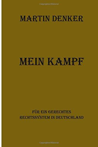 Martin Denker Mein Kampf: Für ein gerechtes Rechtssystem in Deutschland