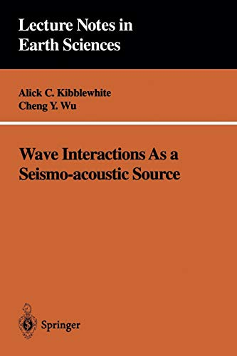 Wave Interactions As a Seismo-acoustic Source (Lecture Notes in Earth Sciences) (Lecture Notes in Earth Sciences (59), Band 59)