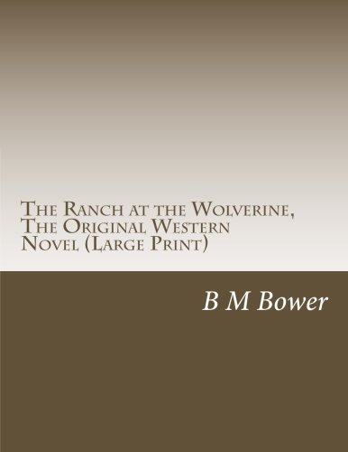 the-ranch-at-the-wolverine-the-original-western-novel-large-print-b-m-bower-masterpiece-collection