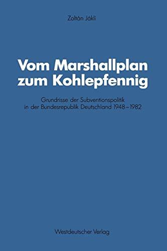 Vom Marshallplan zum Kohlepfennig: Grundrisse der Subventionspolitik in der Bundesrepublik Deutschland 1948-1982 (German Edition) (Schriften des ... für sozialwiss. Forschung der FU Berlin)