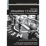 eGroupWare 1.4 kompakt: Das offiziellen Administrator- und Anwenderhandbuch