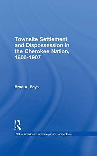 Townsite Settlement and Dispossession in the Cherokee Nation, 1866-1907 (Native Americans: Interdisciplinary Perspectives) (English Edition)