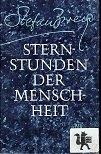 Sternstunden der Menschheit. Zwölf historische Miniaturen - Stefan Zweig