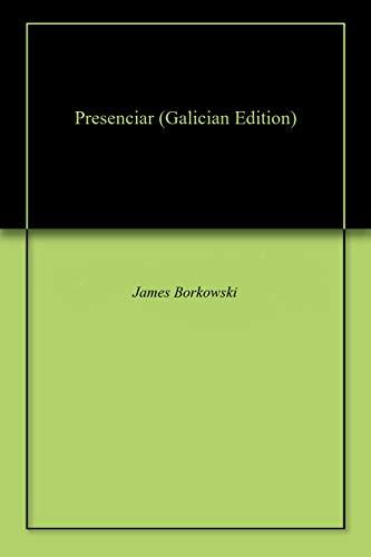 Presenciar (Galician Edition) por James Borkowski