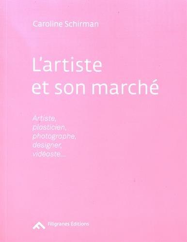 L'artiste et son marché : Artiste, plasticien, photographe, designer, vidéaste...